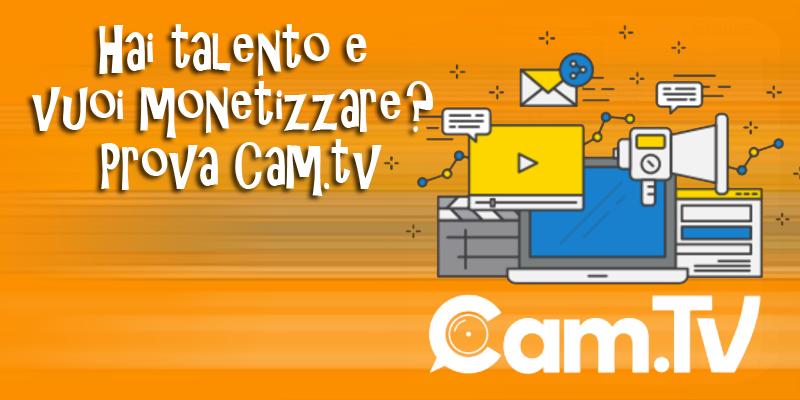 cam.tv hai talento e vuoi monetizzare?